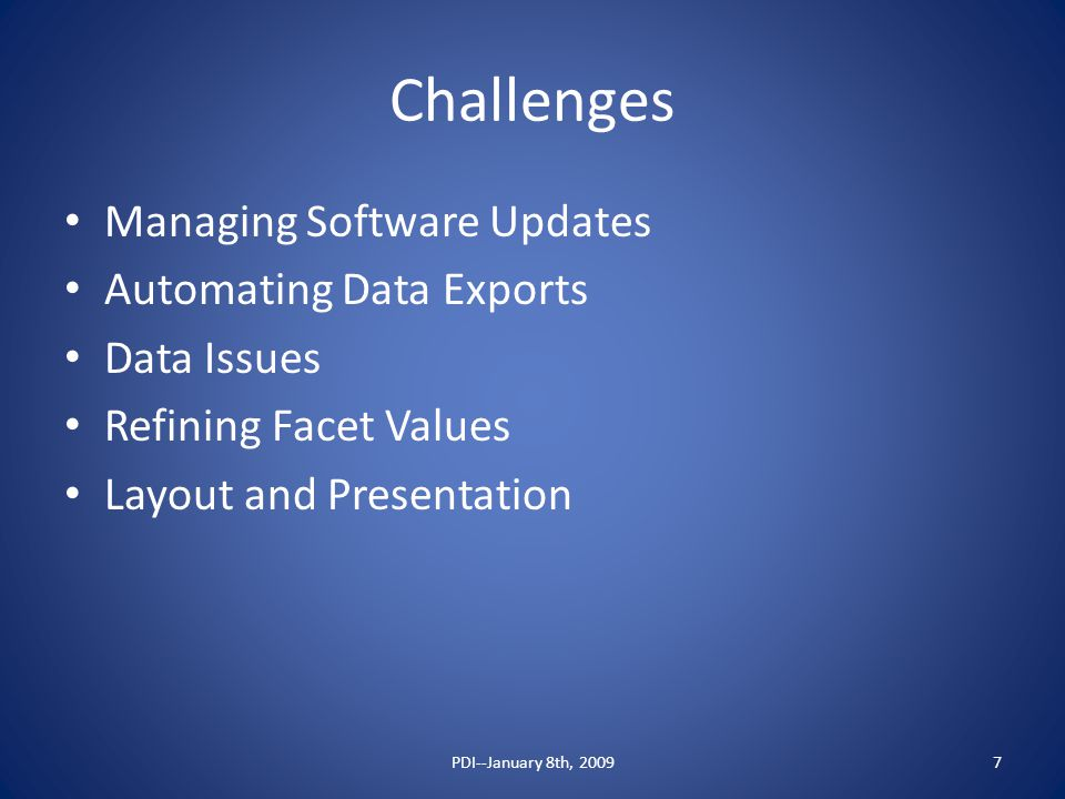 Challenges Managing Software Updates Automating Data Exports Data Issues Refining Facet Values Layout and Presentation PDI--January 8th, 20097