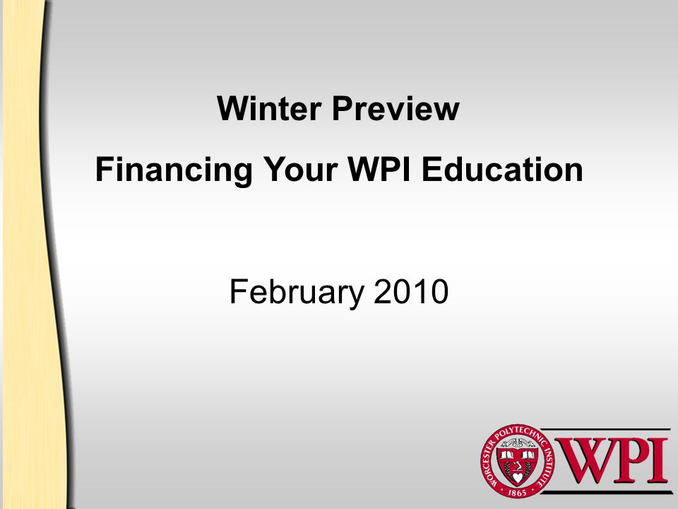 Winter Preview Financing Your WPI Education February 2010