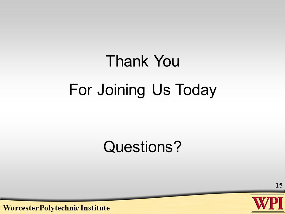 Worcester Polytechnic Institute 15 Thank You For Joining Us Today Questions