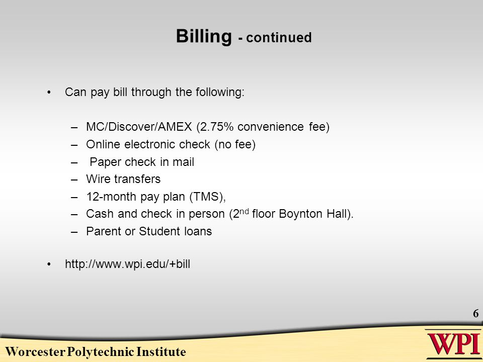 Billing - continued Can pay bill through the following: –MC/Discover/AMEX (2.75% convenience fee) –Online electronic check (no fee) – Paper check in mail –Wire transfers –12-month pay plan (TMS), –Cash and check in person (2 nd floor Boynton Hall).
