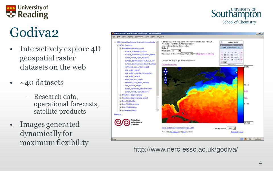 4 Godiva2 Interactively explore 4D geospatial raster datasets on the web ~40 datasets –Research data, operational forecasts, satellite products Images generated dynamically for maximum flexibility
