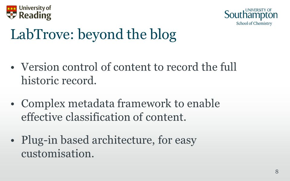 8 LabTrove: beyond the blog Version control of content to record the full historic record.