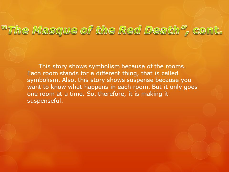 My favorite story was The Masque of the Red Death because I liked learning about the rooms.