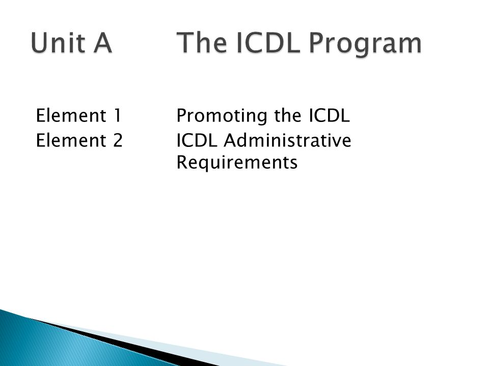 Element 1Promoting the ICDL Element 2ICDL Administrative Requirements