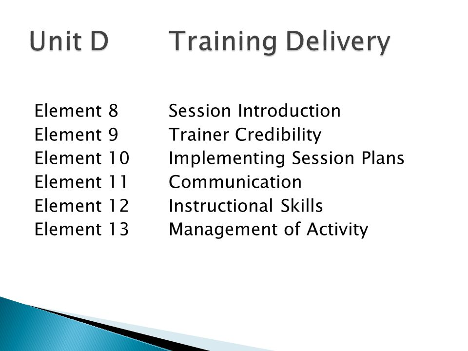 Element 8Session Introduction Element 9Trainer Credibility Element 10Implementing Session Plans Element 11Communication Element 12Instructional Skills Element 13Management of Activity