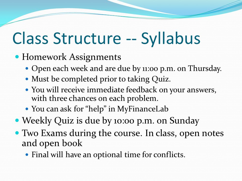 Class Structure -- Syllabus Homework Assignments Open each week and are due by 11:00 p.m.