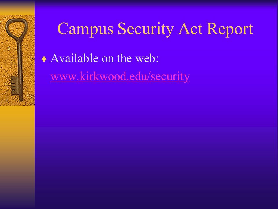 Campus Security Act Report  Available on the web: