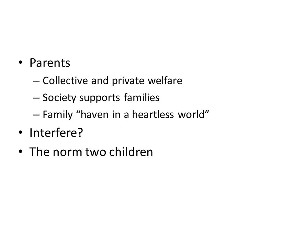 Parents – Collective and private welfare – Society supports families – Family haven in a heartless world Interfere.