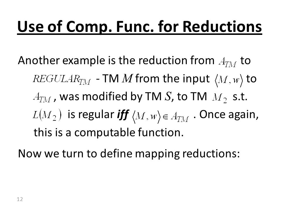 Another example is the reduction from to - TM M from the input to, was modified by TM S, to TM s.t.