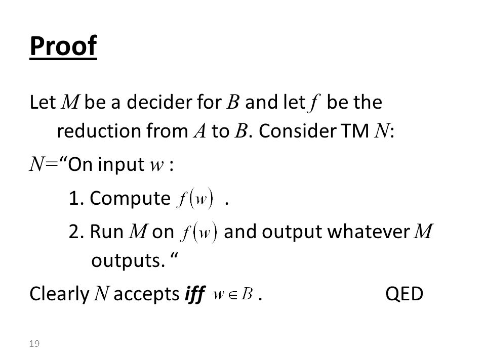 Let M be a decider for B and let f be the reduction from A to B.