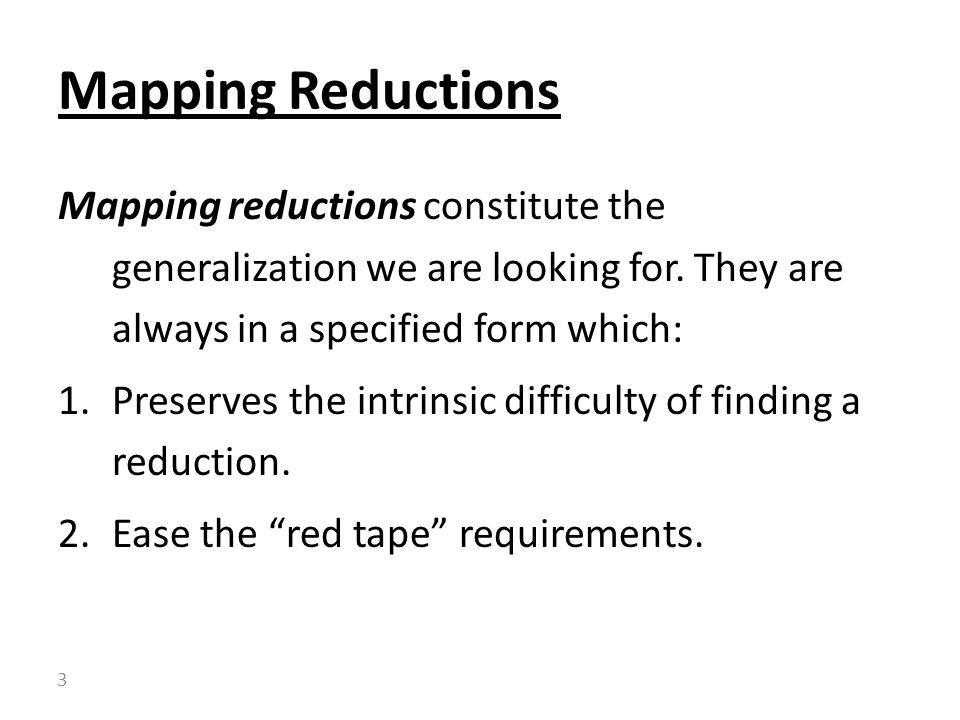 Mapping reductions constitute the generalization we are looking for.
