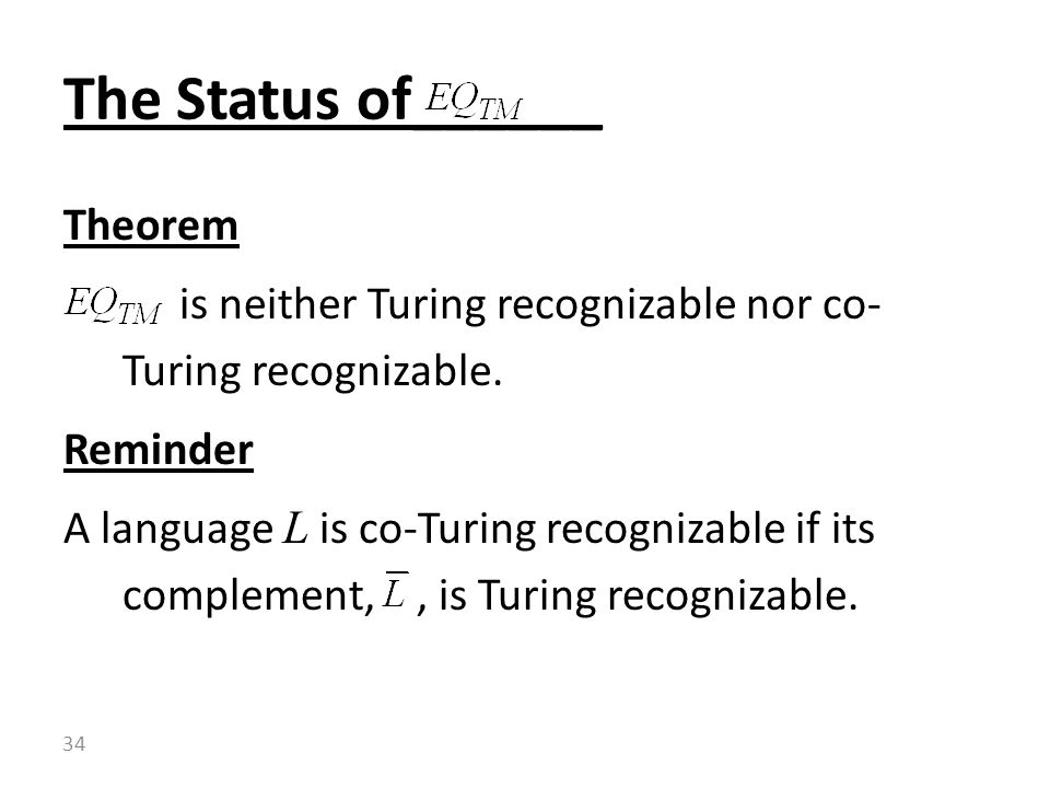 Theorem is neither Turing recognizable nor co- Turing recognizable.