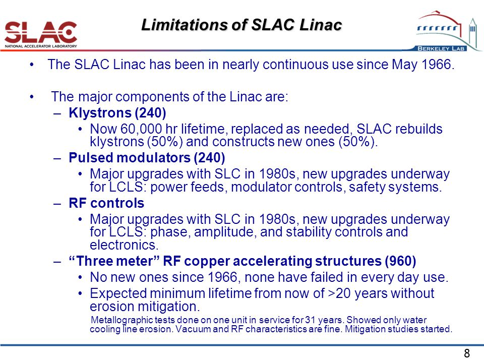 8 Limitations of SLAC Linac The SLAC Linac has been in nearly continuous use since May 1966.