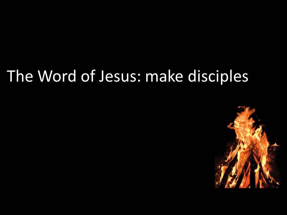 The Word of Jesus: make disciples