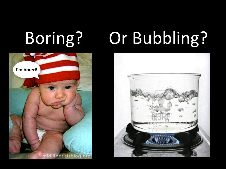 Boring Or Bubbling