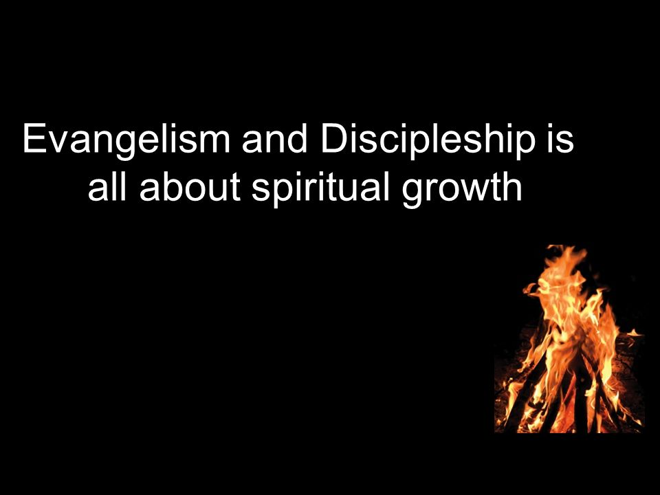 Evangelism and Discipleship is all about spiritual growth