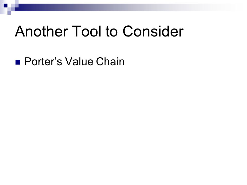 Another Tool to Consider Porter's Value Chain
