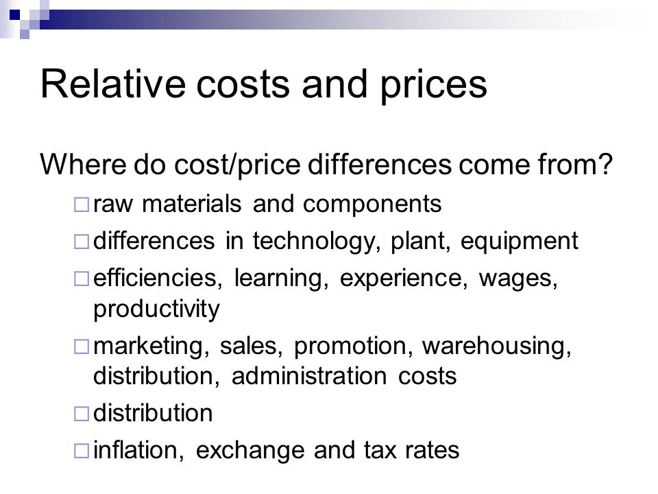 Relative costs and prices Where do cost/price differences come from.