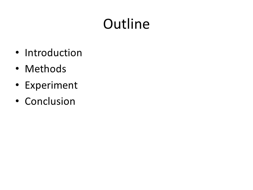 Outline Introduction Methods Experiment Conclusion