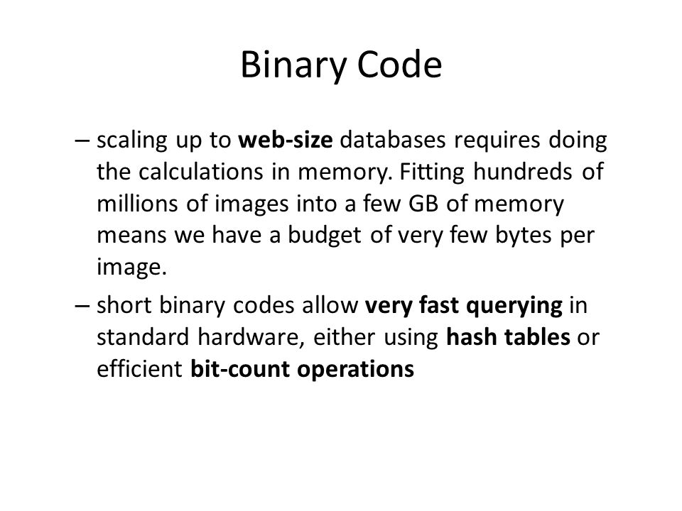 Binary Code – scaling up to web-size databases requires doing the calculations in memory.