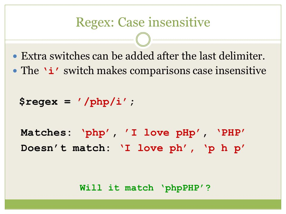 Regex: Case insensitive Extra switches can be added after the last delimiter.