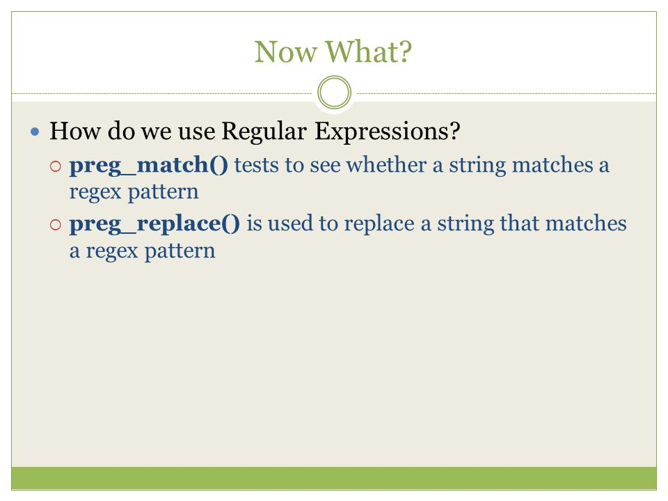 Now What. How do we use Regular Expressions.