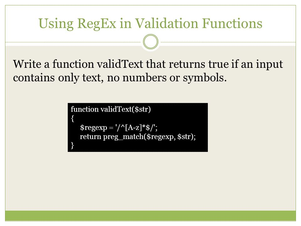 Using RegEx in Validation Functions Write a function validText that returns true if an input contains only text, no numbers or symbols.