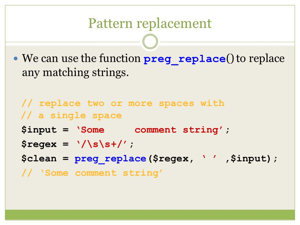 Pattern replacement We can use the function preg_replace () to replace any matching strings.