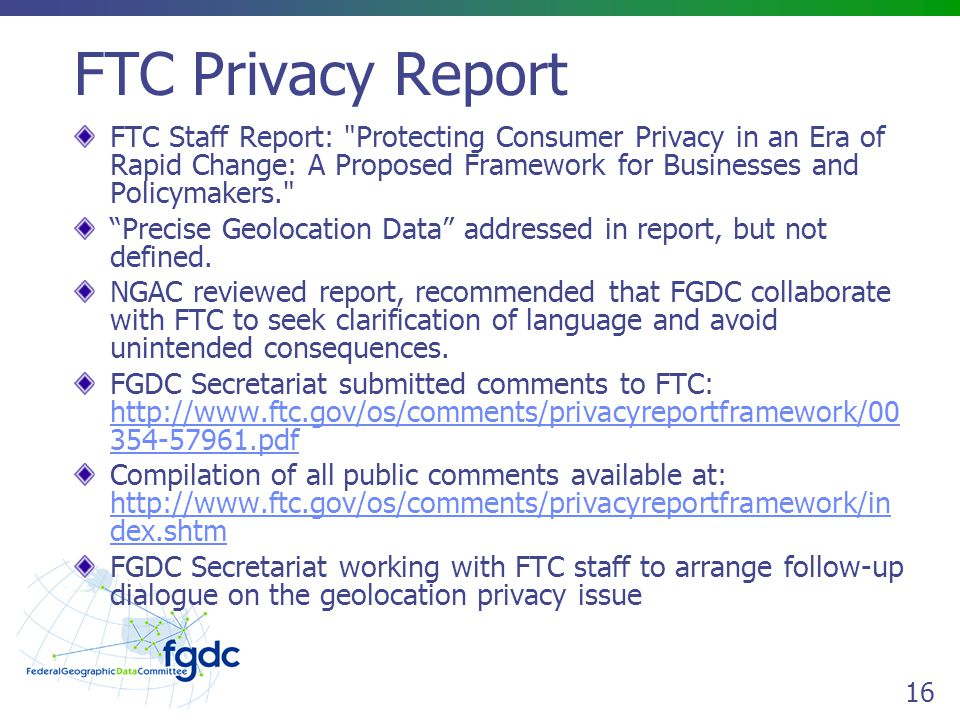 16 FTC Privacy Report FTC Staff Report: Protecting Consumer Privacy in an Era of Rapid Change: A Proposed Framework for Businesses and Policymakers. Precise Geolocation Data addressed in report, but not defined.