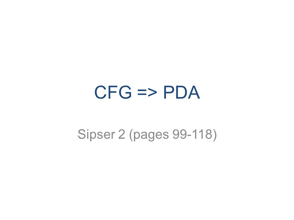 CFG => PDA Sipser 2 (pages )