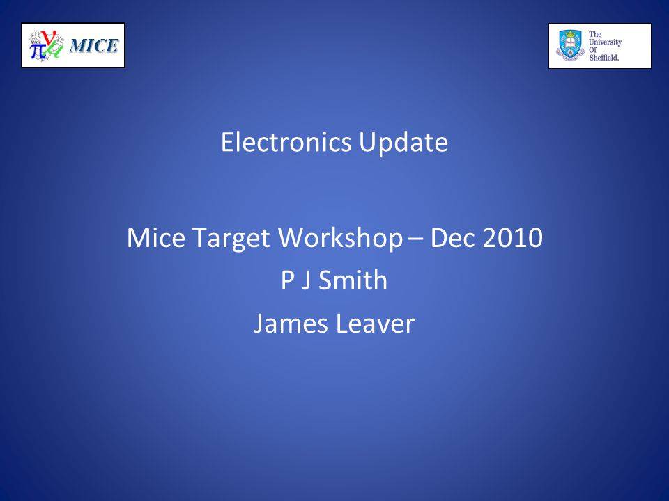 MICE Electronics Update Mice Target Workshop – Dec 2010 P J Smith James Leaver