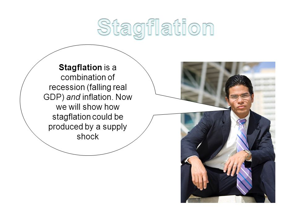Stagflation is a combination of recession (falling real GDP) and inflation.