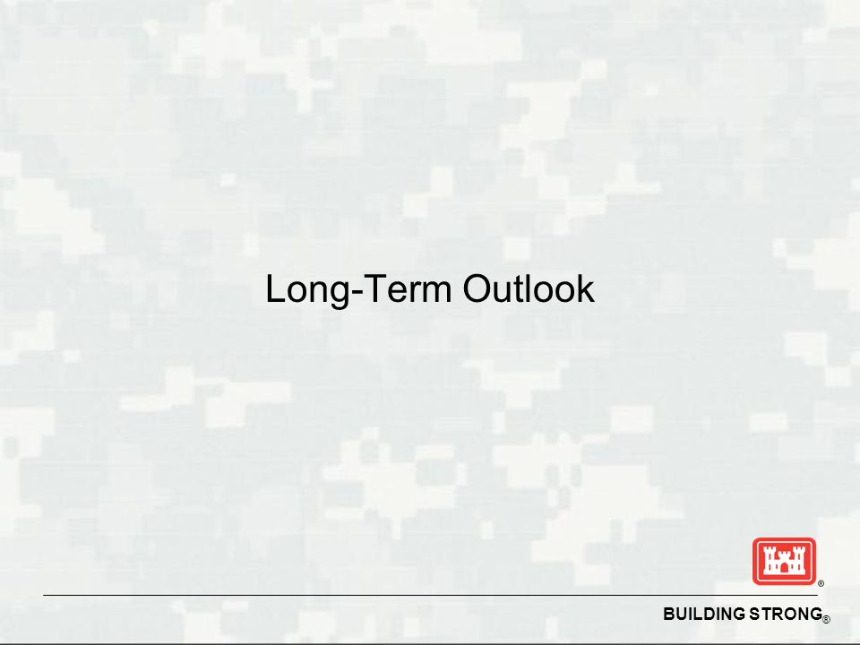 BUILDING STRONG ® Long-Term Outlook