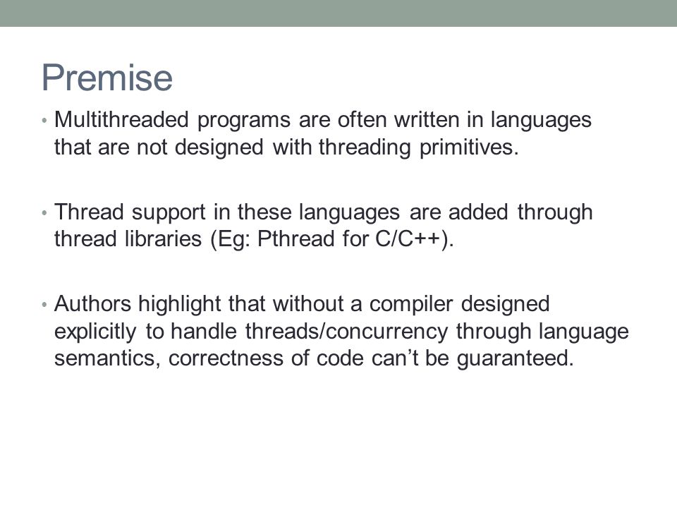 Premise Multithreaded programs are often written in languages that are not designed with threading primitives.