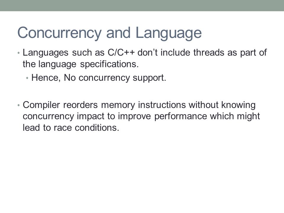 Concurrency and Language Languages such as C/C++ don't include threads as part of the language specifications.