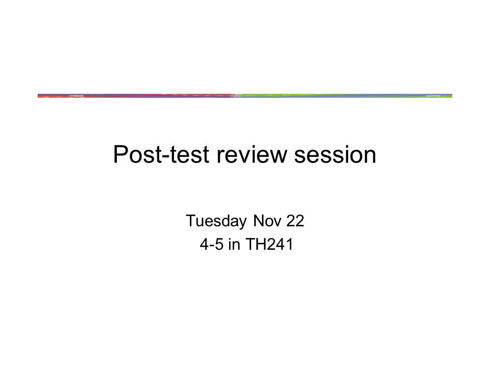 Post-test review session Tuesday Nov in TH241