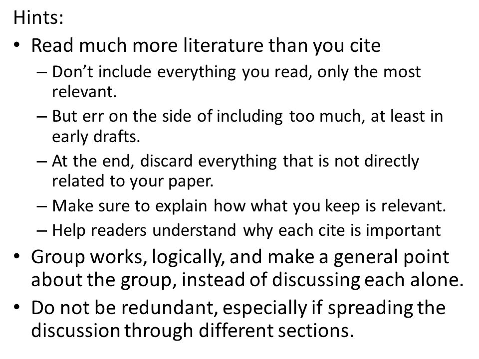 Hints: Read much more literature than you cite – Don't include everything you read, only the most relevant.