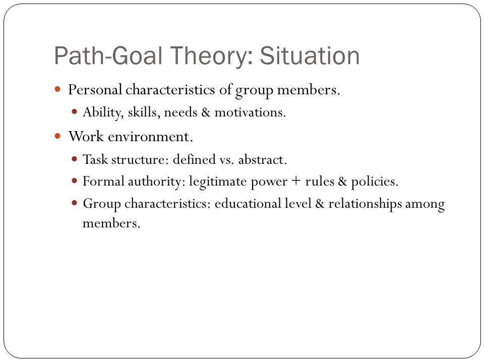 Path-Goal Theory: Situation Personal characteristics of group members.
