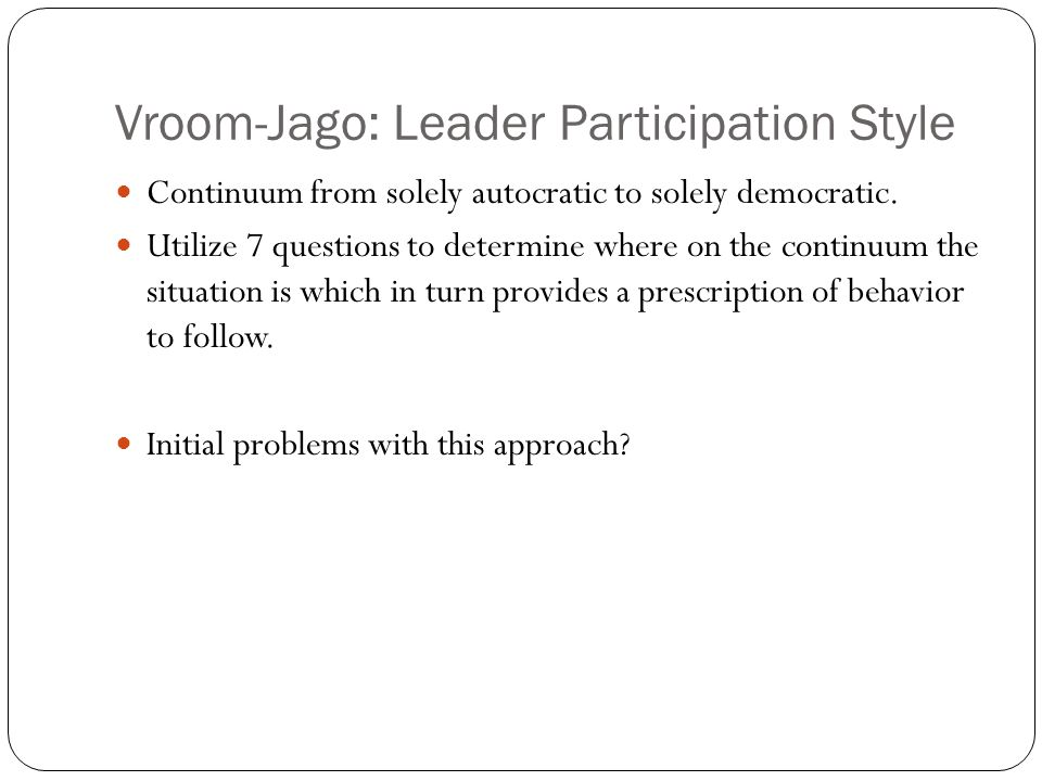 Vroom-Jago: Leader Participation Style Continuum from solely autocratic to solely democratic.