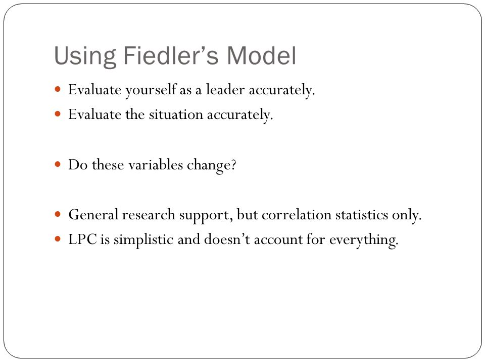 Using Fiedler's Model Evaluate yourself as a leader accurately.