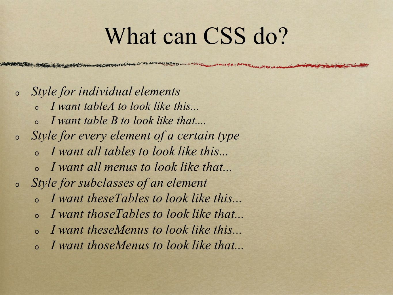 What can CSS do. Style for individual elements I want tableA to look like this...