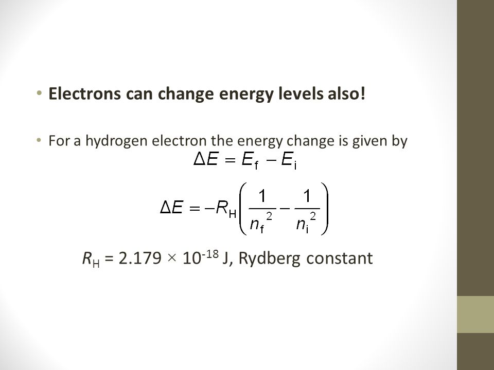 Electrons can change energy levels also.