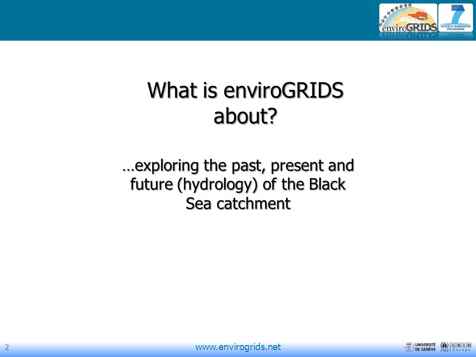2   …exploring the past, present and future (hydrology) of the Black Sea catchment What is enviroGRIDS about