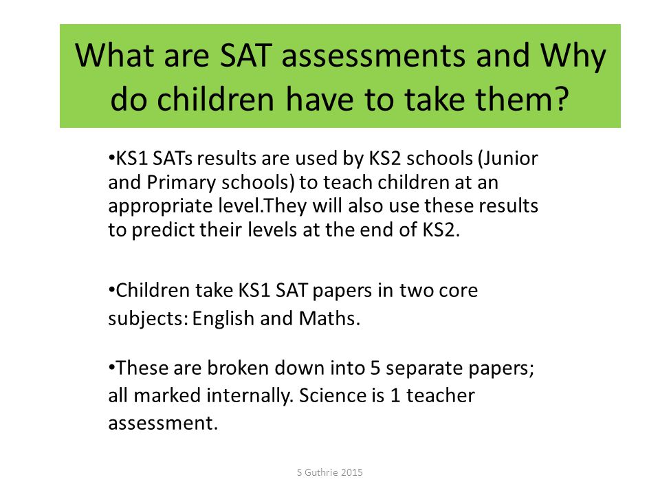 What are SAT assessments and Why do children have to take them.