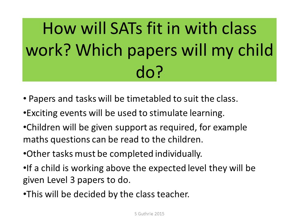 How will SATs fit in with class work. Which papers will my child do.