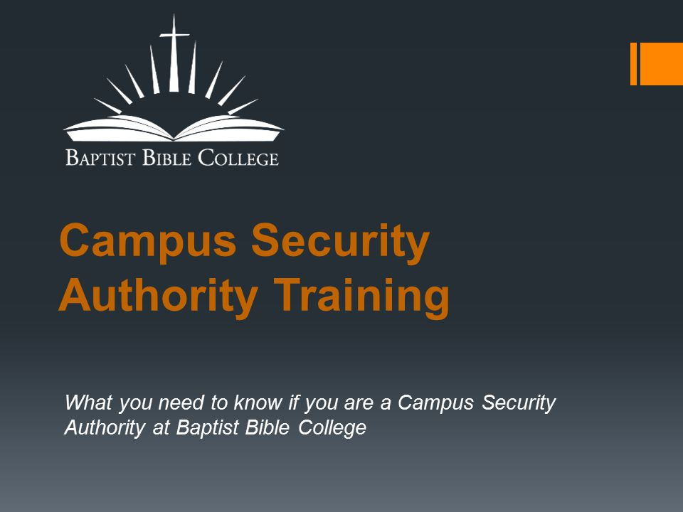 Campus Security Authority Training What you need to know if you are a Campus Security Authority at Baptist Bible College
