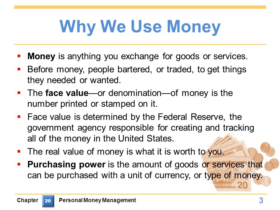 Why We Use Money  Money is anything you exchange for goods or services.