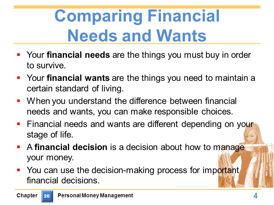 Comparing Financial Needs and Wants  Your financial needs are the things you must buy in order to survive.