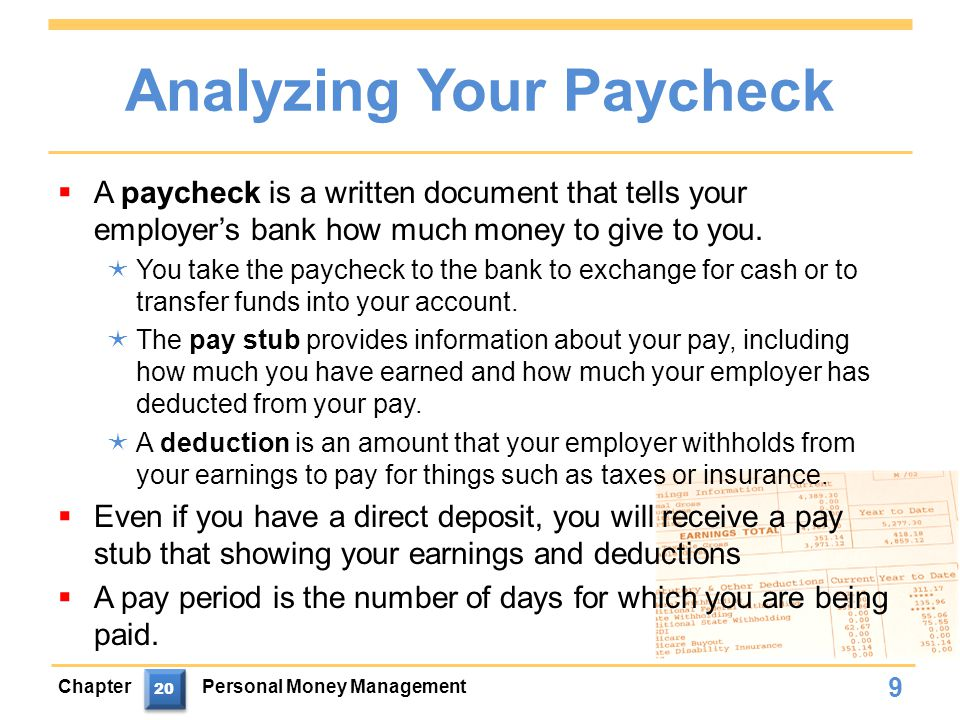 Analyzing Your Paycheck  A paycheck is a written document that tells your employer's bank how much money to give to you.