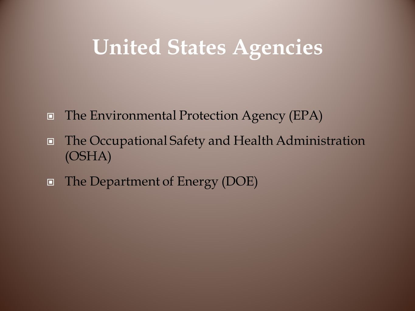 United States Agencies The Environmental Protection Agency (EPA) The Occupational Safety and Health Administration (OSHA) The Department of Energy (DOE)